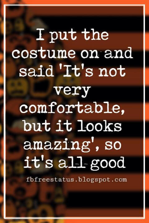 Funny Halloween Quotes, I put the costume on and said 'It's not very comfortable, but it looks amazing', so it's all good. - Chris Hemsworth