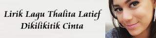 Lirik Lagu Thalita Latief - Dikilikitik Cinta