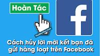 Cách hủy lời mời kết bạn đã gửi hàng loạt trên Facebook