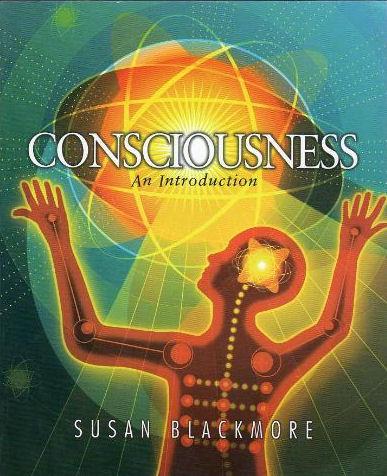 Consciousness: An Introduction Susan J. Blackmore
