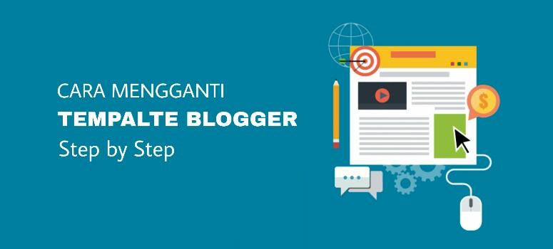 Cara Mengganti Template di Blog Blogger
