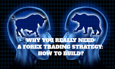 WHY YOU REALLY NEED A FOREX TRADING STRATEGY: HOW TO BUILD?