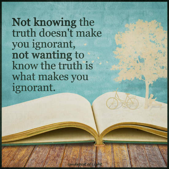 Not Knowing The Truth Doesnt Make You Ignorant Not Wanting To Know