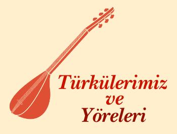 Türkülerimiz ve Yöreleri
