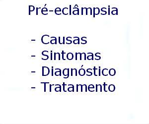 Pré-eclâmpsia causas sintomas diagnóstico tratamento prevenção riscos complicações