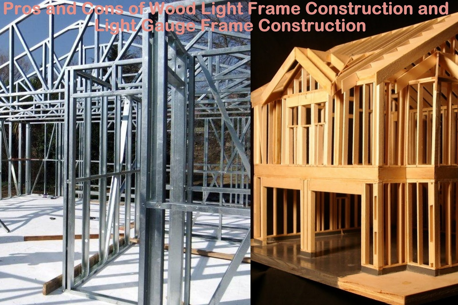pros and cons of wood light frame construction and light gauge steel frame construction - Wood Frame Construction
