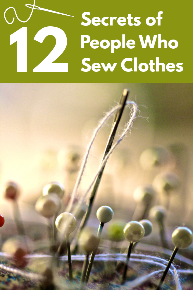 Discover the 12 best-kept secrets of people who sew clothes.