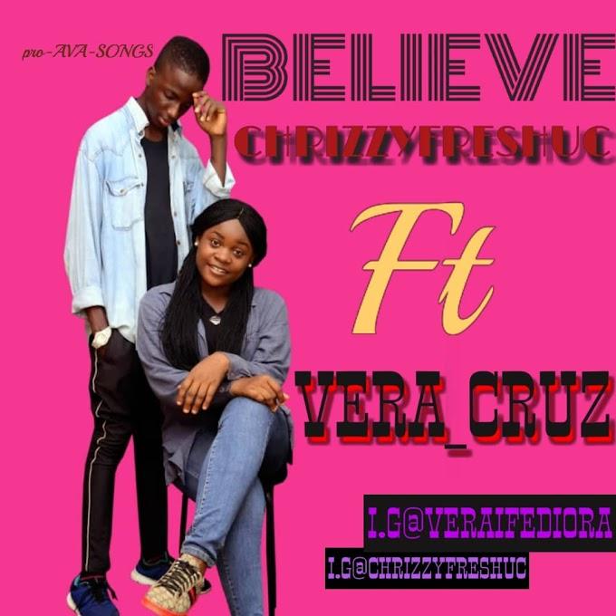 Chrizzy Fresh Uc Ft Vera Cruz – Believe