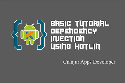 Tutorial Dasar Dependency Injection Pada Kotlin di Android Studio
