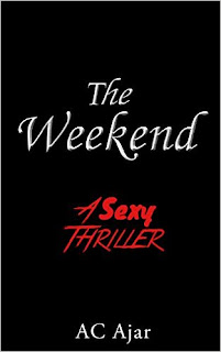 The Weekend: A Sexy Thriller by AC Ajar