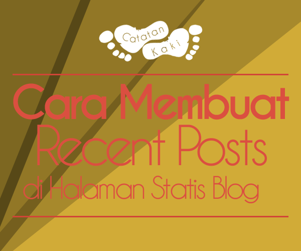 Membuat Recent Posts di Halaman Statis Blogger