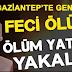 Gaziantep'te Feci Ölüm
