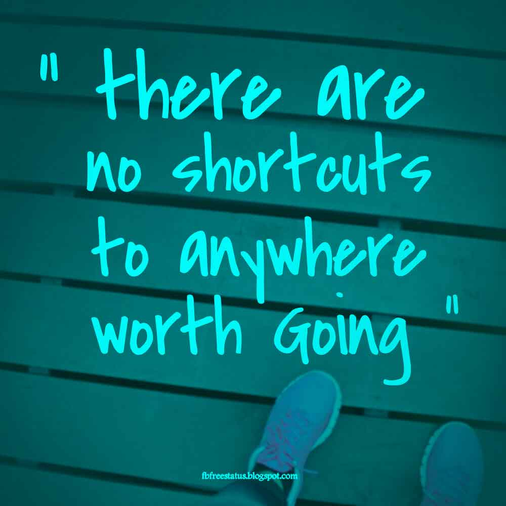 There are no shortcut to anywhere worth going.