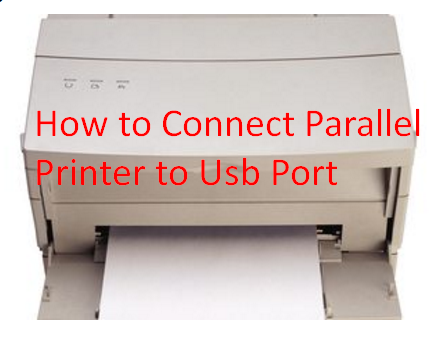 How to Connect Parallel Printer to Usb Port