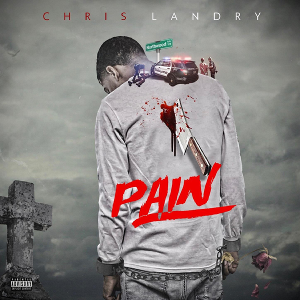 Chris Landry Pain, New music friday, hip hop, rap, rapper, mixtape, album, Chris landry New Music, EP, itunes, houston texas, spotify, google play, pandora, iheart, amazon music, youtube music