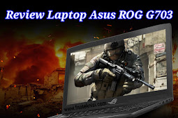 Review Laptop Asus ROG G703 Terbaru 2018
