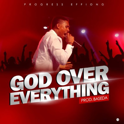 Progress Effiong – God Over Everything
