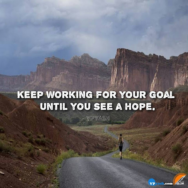 Keep Working For Your Goal Until You See A Hope