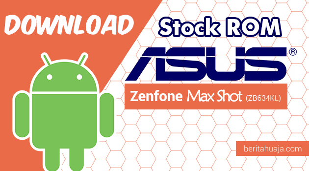 Download Firmware / Stock ROM Asus Zenfone Max Shot (ZB634KL) All Versions