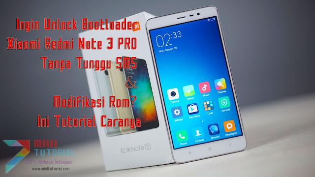 Ingin Unlock Bootloader Xiaomi Redmi Note 3 PRO Tanpa Tunggu SMS & Modifikasi Rom? Ini Tutorial Caranya