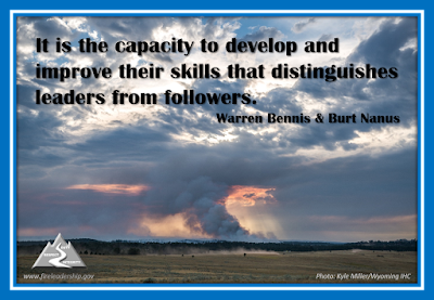 It is the capacity to develop and improve their skills that distinguishes leaders from followers. - Warren Bennis & Burt Nanus [Photo: Kyle Miller/Wyoming IHC, Griffin fire (2016)]