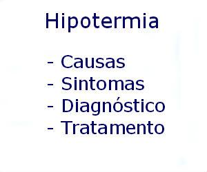 Hipotermia causas sintomas diagnóstico tratamento prevenção riscos complicações