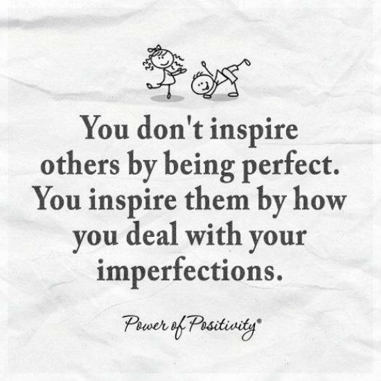 You Don't Inspire Others By Being Perfect. You Inspire