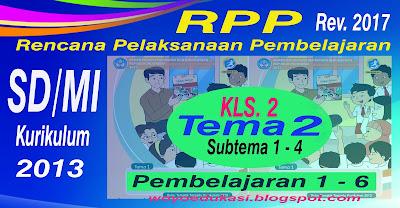 RPP - RENCANA PELAKSANAAN PEMBELAJARAN KURIKULUM 2013 REVISI BARU SD/MI KELAS 2 TEMA 2 SEMESTER 1