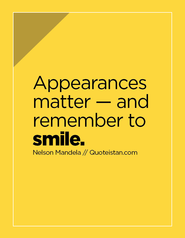 Appearances matter — and remember to smile.