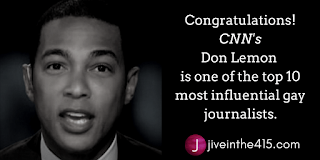 Don Lemon  is one of the top 10 most influential gay journalists