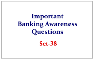 Important Banking Awareness Questions for Upcoming Bank PO and Clerk Exams Set-38