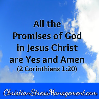 All the promises of God in Jesus Christ are Yes and Amen. (2 Corinthians 1:20)