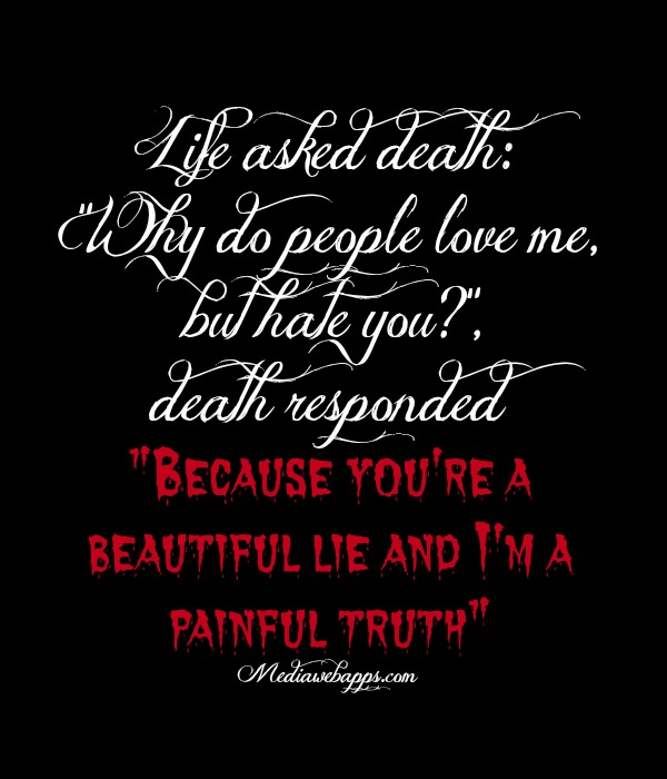 Life Is A Beautiful Lie Death Is Our Painful Truth Beautiful Lie