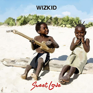 "[Music] Wizkid - ""Sweet Love"""