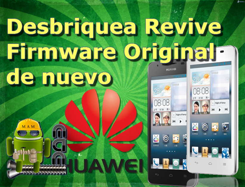 Revivir, Desbriquear Todos los Huawei con Firmware De ...
