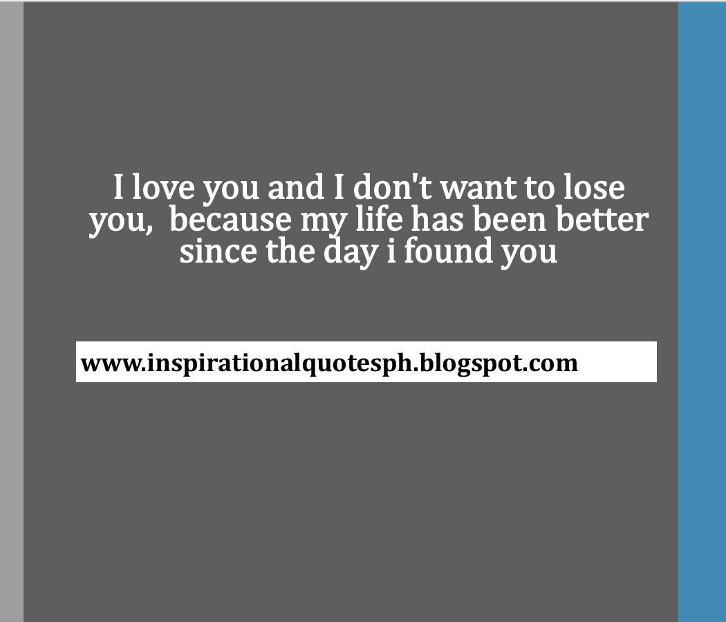 Inspirational Quotes I Love You And I Dont Want To Lose You