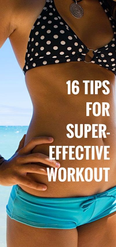 16 Tips For Super-Effective Workout