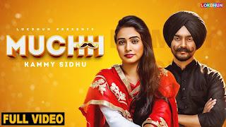 Muchh – Kammy Sidhu Punjabi Video HD Downolad