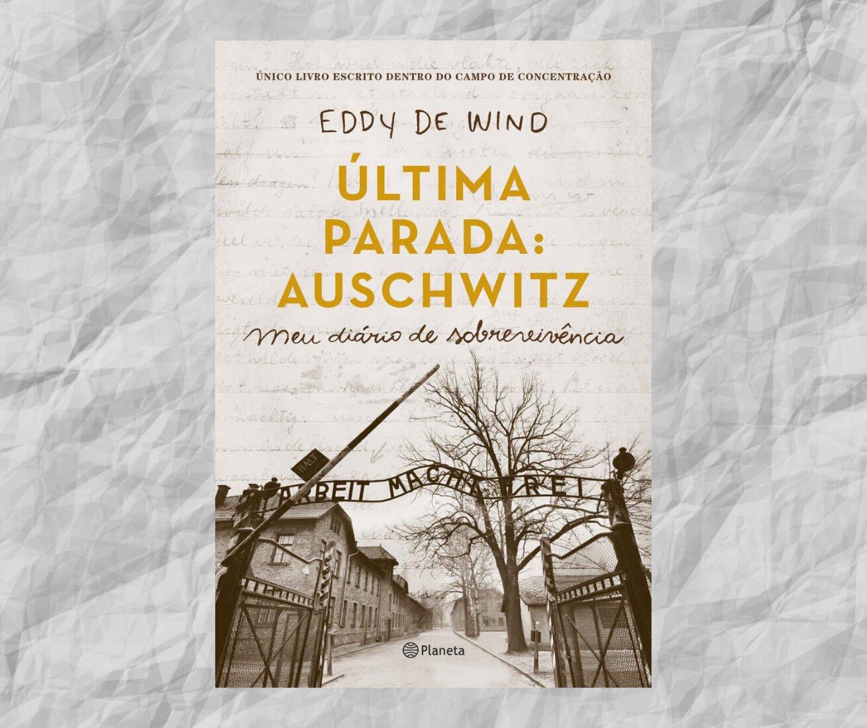 Resenha: Última parada Auschwitz, de Eddy De Wind