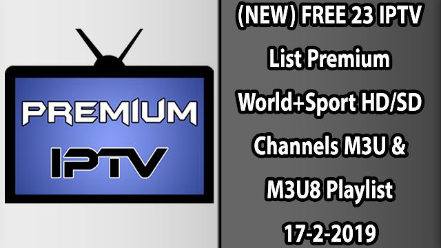 (NEW) FREE 23 IPTV List Premium World+Sport HD/SD Channels M3U & M3U8 Playlist 17-2-2019