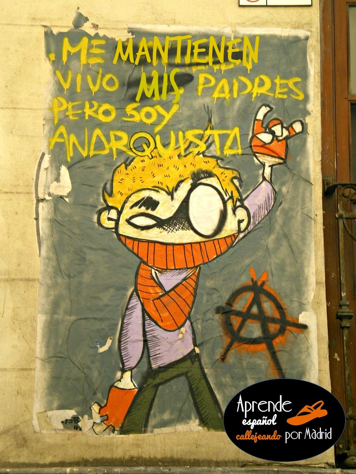 soy anarquista pero me mantienen vivo mis padres