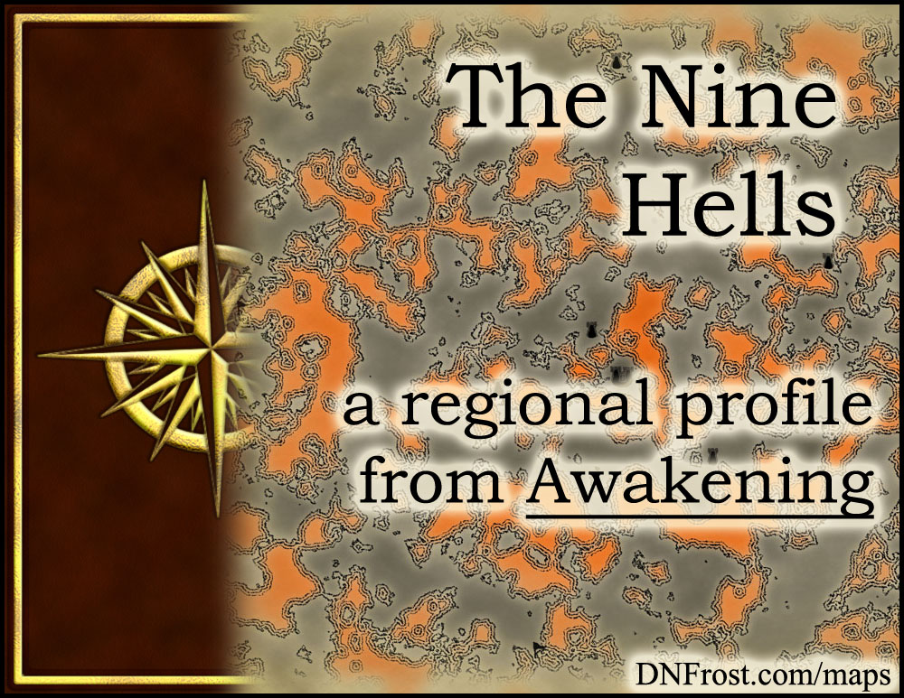 The Nine Hells: shadowed realm of daemons and lost souls http://www.dnfrost.com/2015/04/the-nine-hells-regional-profile.html #TotKW A regional profile by D.N.Frost @DNFrost13 Part 16 of a series.
