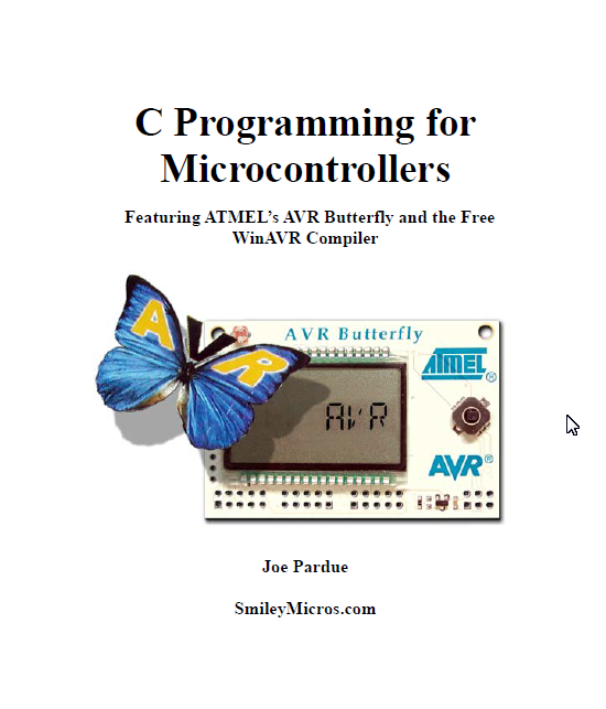 C Programming for Microcontrollers Featuring ATMEL's AVR Butterfly and the free WinAVR Compiler by Joe Pardue