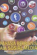 Judul Buku : Rahasia Berbisnis Ala Sosial Media – Pasti meraup visitor, likes, circle, koneksi, retweet & follower! Pengarang : Feri Sulianta Penerbit : ANDI
