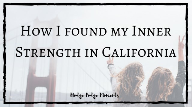 How I Found my Inner Strength in California