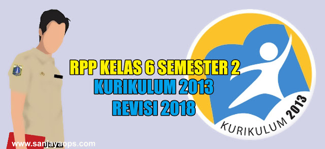 rpp kurikulum 2013 revisi 2018 kelas 6 semester 2