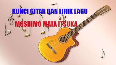 kunci gitar dan lirik lagu moshimo mata itsuka Ariel noah terbaru