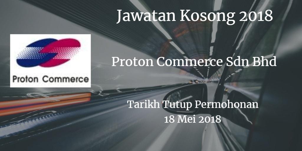 Jawatan Kosong Proton Commerce Sdn Bhd 18 Mei 2018
