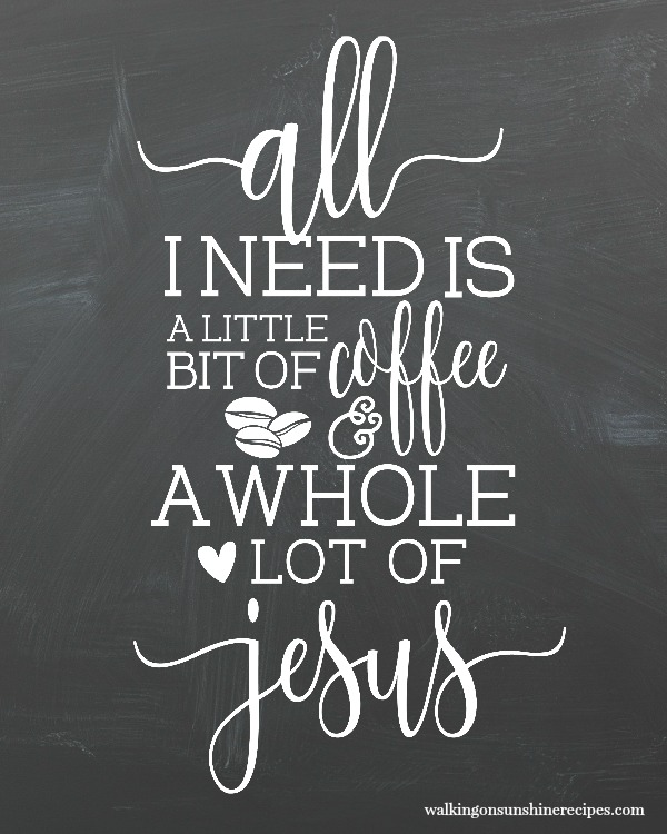 All I need is a little bit of coffee and a whole lot of Jesus FREE printable from Walking on Sunshine Recipes #printable #coffee