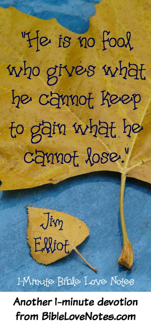 He Is No Fool Who Give What He Cannot Keep - Jim Elliot